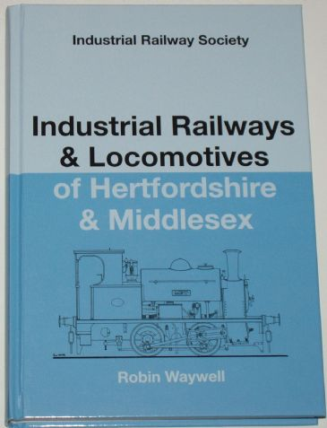 Industrial Locomotives of Hertfordshire and Middlesex, by Robin Waywell